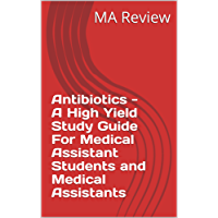 Antibiotics - A High Yield Study Guide For Medical Assistant Students and Medical Assistants (English Edition)