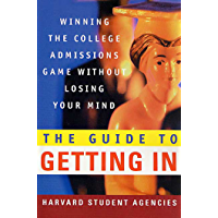 The Guide to Getting In: Winning the College Admissions Game Without Losing Your Mind (English Edition)