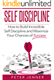 Self Discipline: How To build Incredible Self Discipline and Maximize Your Chances of Success