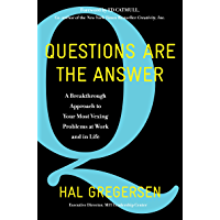 Questions Are the Answer: A Breakthrough Approach to Your Most Vexing Problems at Work and in Life