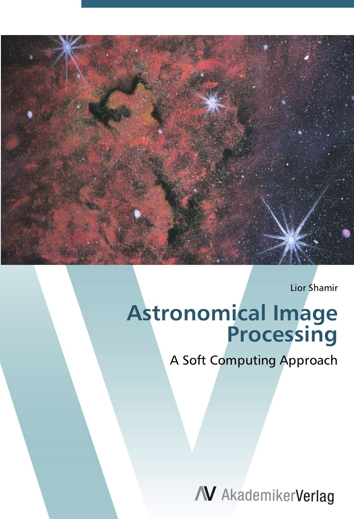 Download Astronomical Image Processing: A Soft Computing Approach PDF