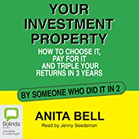 Your Investment Property: How to Choose It, Pay for It and Triple Your Returns in 3 Years
