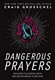 Dangerous Prayers: Because Following Jesus Was