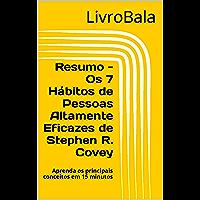 Resumo - Os 7 Hábitos de Pessoas Altamente Eficazes de Stephen R. Covey: Aprenda os principais conceitos em 15 minutos
