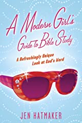 A Modern Girl's Guide to Bible Study: A Refreshingly Unique Look at God's Word (A Modern Girl's Bible Study Book 1) Kindle Edition