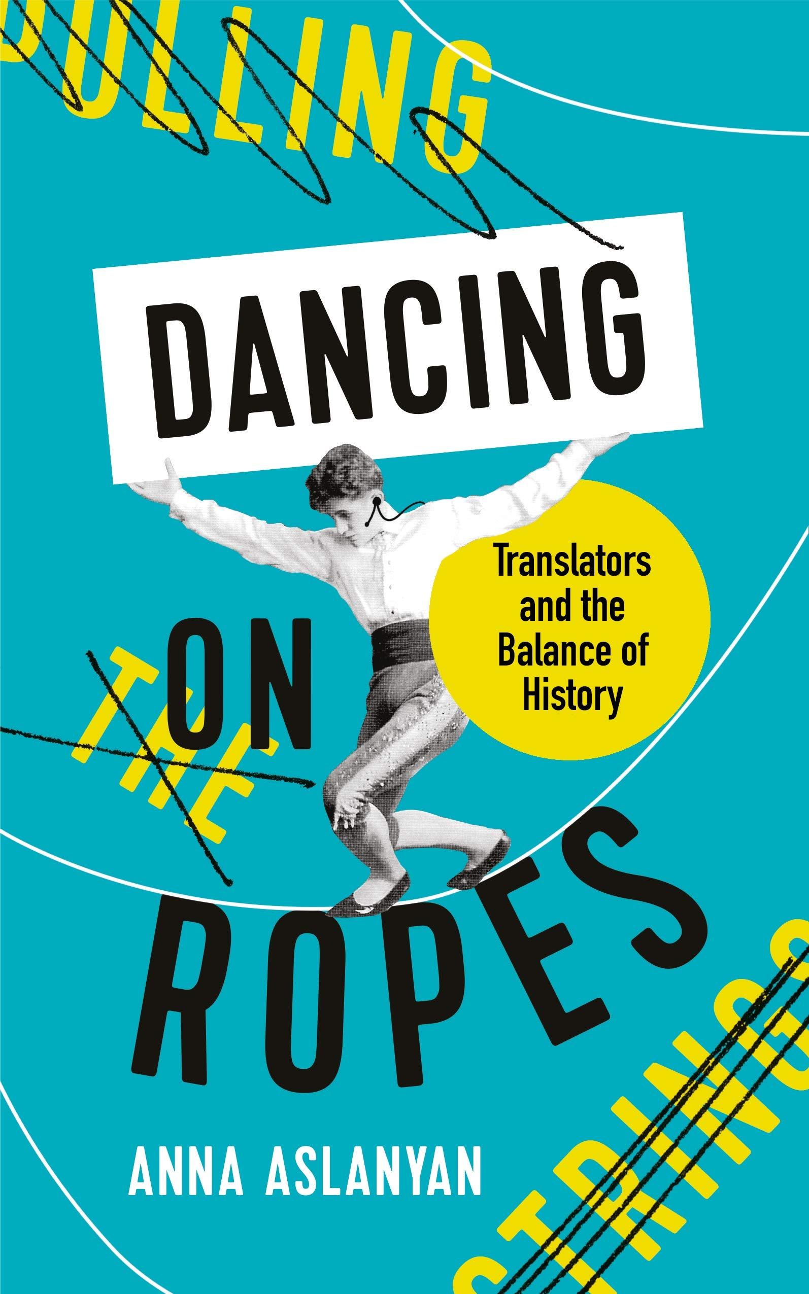 Dancing On Ropes: Aslanyan, Anna: 9781788162630: Amazon.com: Books