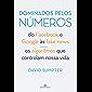 Dominados pelos números: Do Facebook e Google às fake news - Os algoritmos que controlam nossa vida
