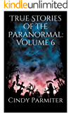 True Stories of the Paranormal:  Volume 6