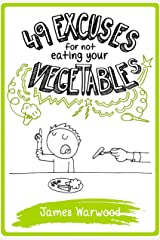 49 Excuses for Not Eating Your Vegetables (The 49... Series Book 8) Kindle Edition