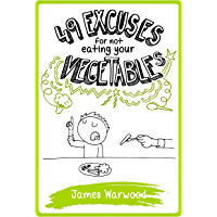 49 Excuses for Not Eating Your Vegetables (The 49... Series Book 8)