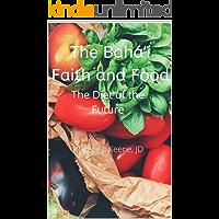 The Bahá'í Faith and Food: The Diet of