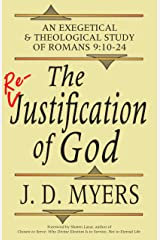 The Re-Justification of God: An Exegetical and Theological Study of Romans 9:10-24 Kindle Edition