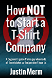 How NOT to Start a T-Shirt Company (English Edition)