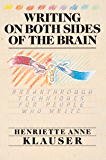 Writing on Both Sides of the Brain: Breakthrough Techniques for People Who Write