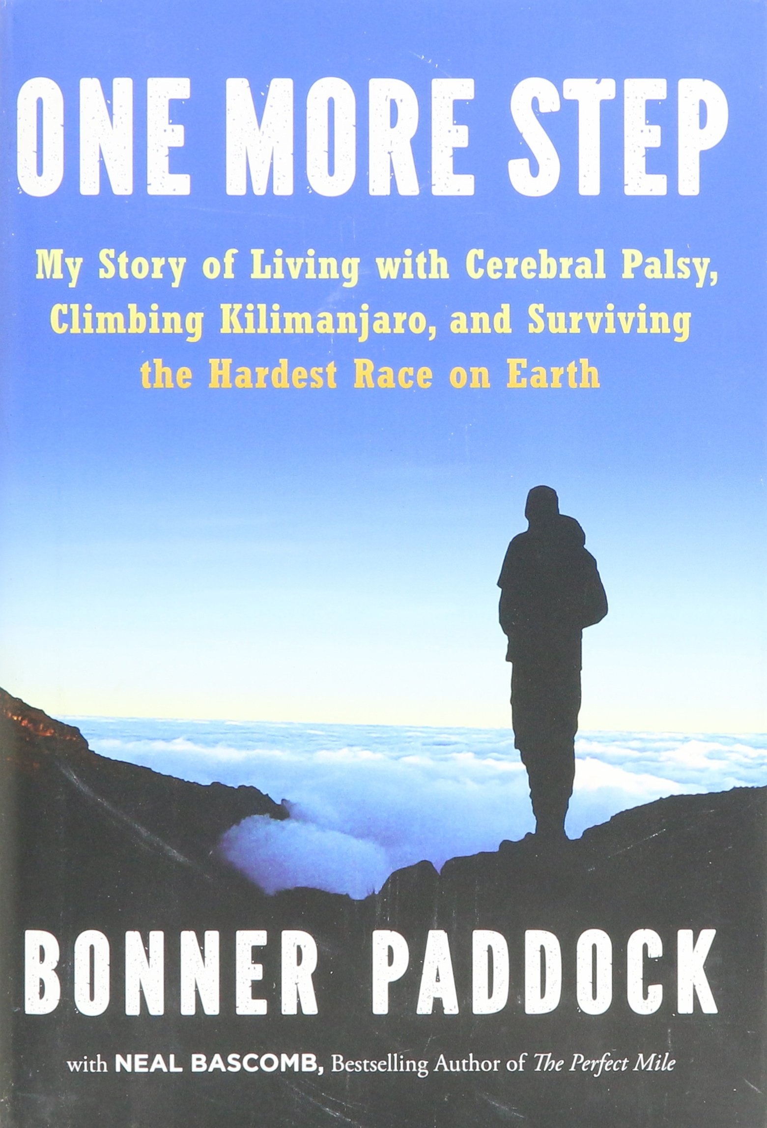 One More Step: My Story of Living with Cerebral Palsy, Climbing  Kilimanjaro, and Surviving the Hardest Race on Earth: Bonner Paddock, Neal  Bascomb: ...