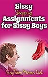 Sissy Shopping Assignments for Sissy Boys (Sissy Boy Feminization Training)