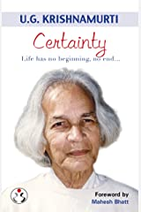 U.G. Krishnamurti: Certainty : Life has no beginning, no end... Kindle Edition