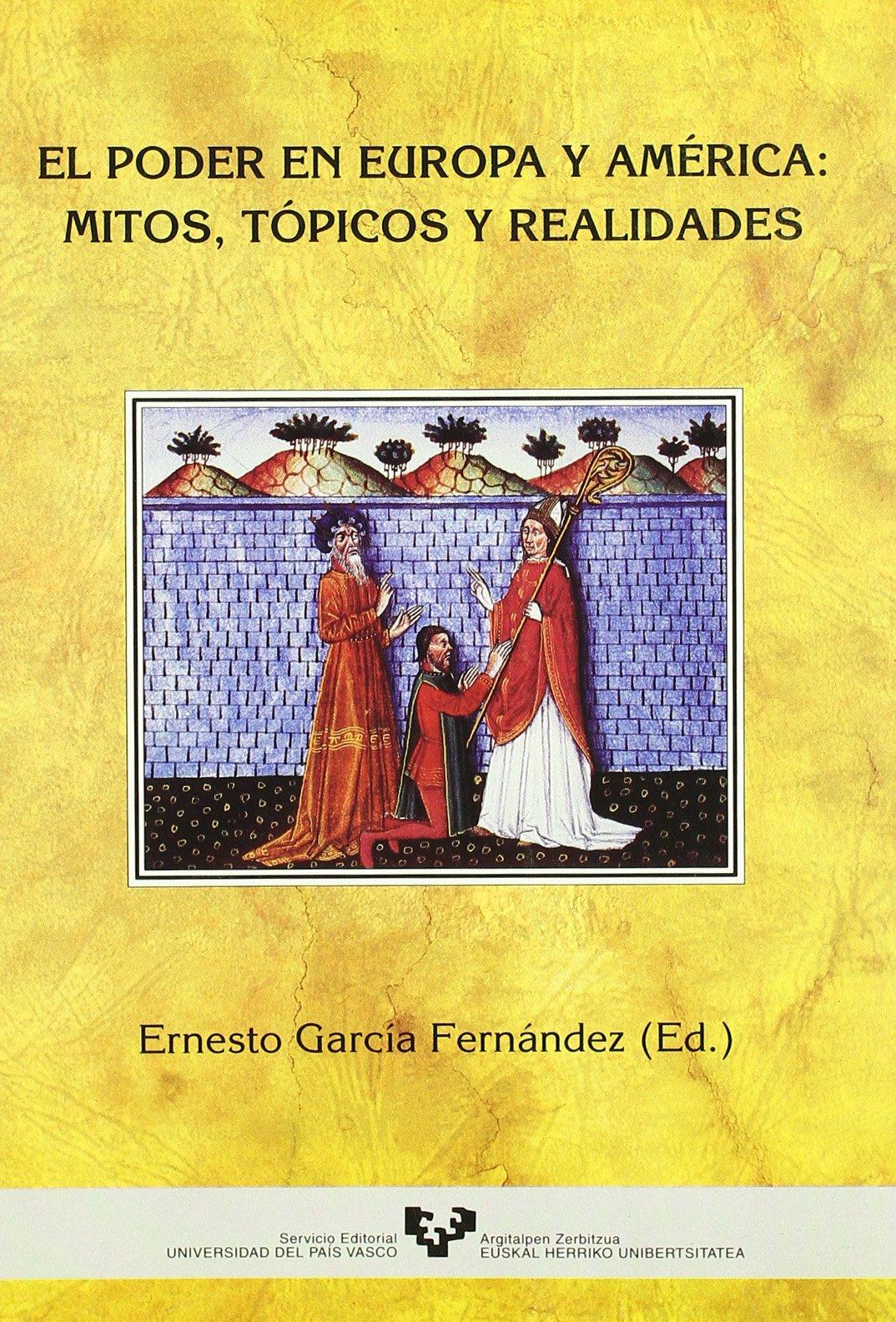 El poder en Europa y América: mitos, tópicos y realidades Historia Medieval y Moderna: Amazon.es: García Fernández, Ernesto: Libros