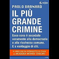 Il più grande crimine: Ecco cosa è accaduto veramente alla democrazia e alla ricchezza comune. E a vantaggio di chi (Italian Edition)