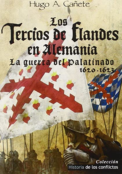 Los Tercios de Flandes en Alemania: La Guerra del Palatinado 1620 ...
