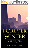 Undaunted: A Future Dystopian Survival Series Adventure (Book 7) (The Forever Winter Chronicles)