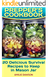 Prepper's Cookbook: 20 Delicious Survival Recipes to Keep in Mason Jar: (Prepping Recipes, Wilderness Recipes)