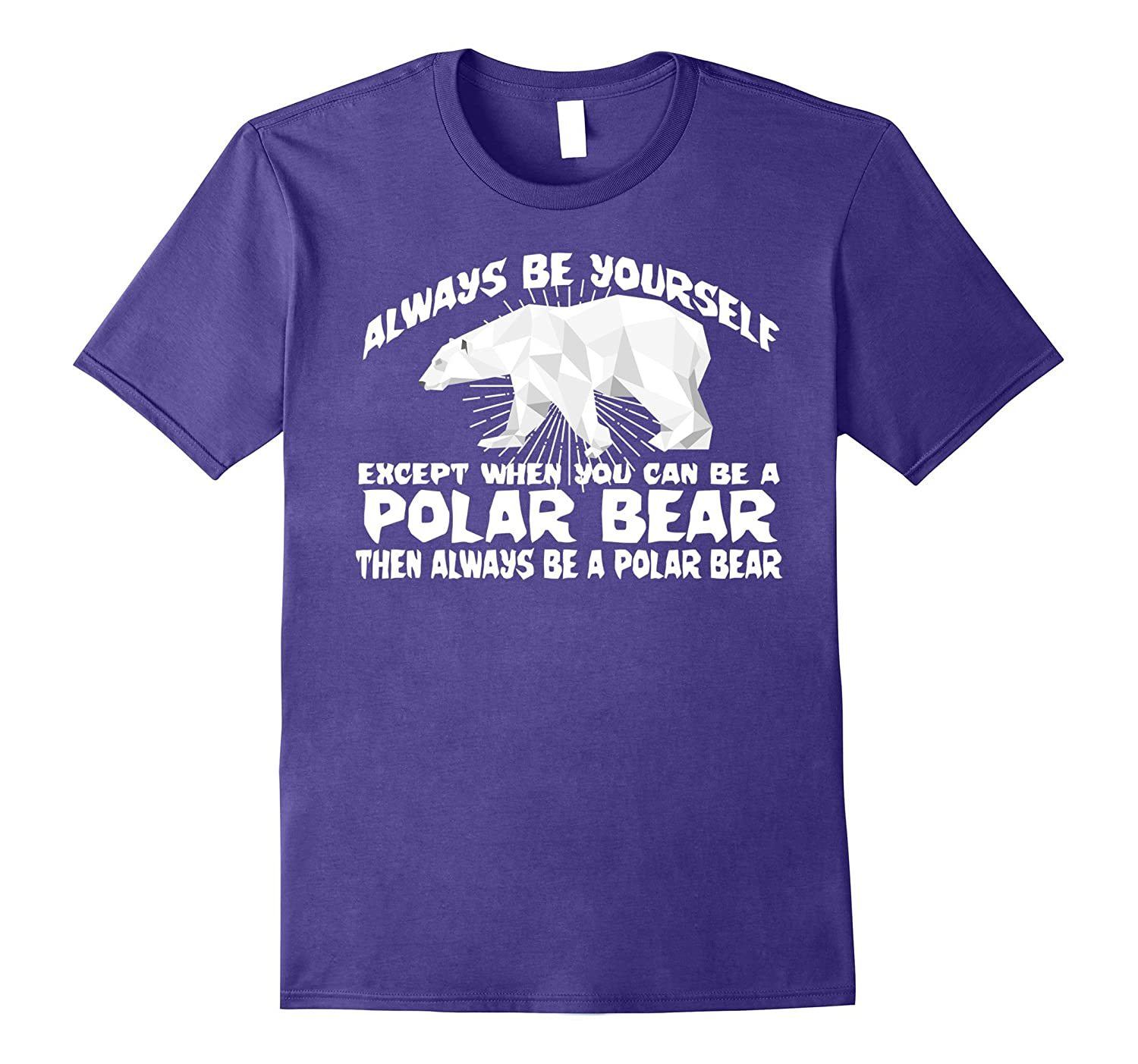 Always Be Yourself Except You Can Be A Polar Bear T-shirt-Art