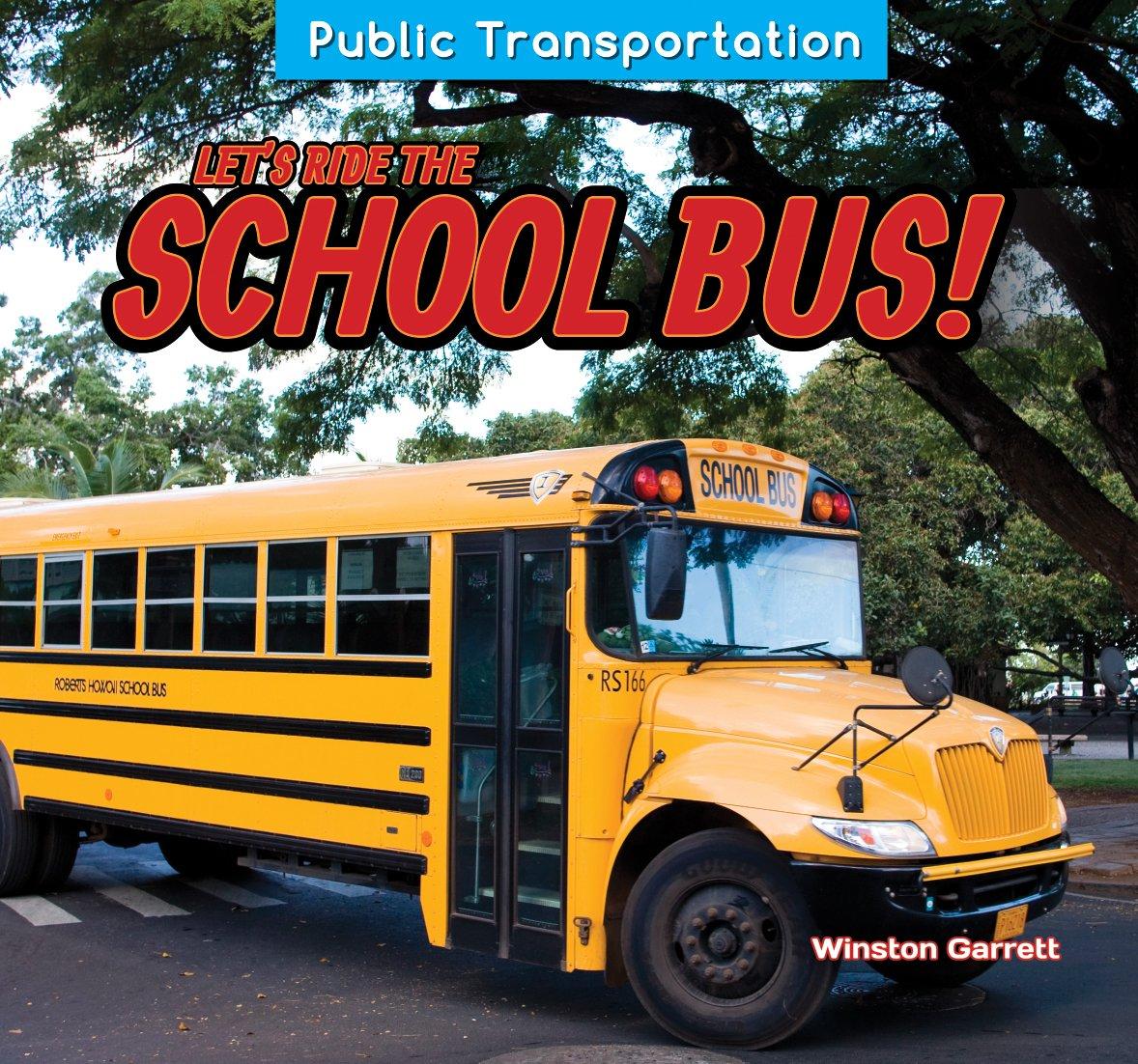 Let's Ride the School Bus! (Public Transportation) Paperback – August 1, 2014 Winston Garrett Powerkids Pr 1477765336 Technology - General