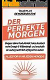Morgenroutine: Der perfekte Morgen: Steigere deine Produktivität, habe drastisch mehr Energie & Willenskraft und erschaffe ein außergewöhnliches Leben! Alles vor 8 Uhr jeden Morgen!