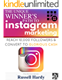 Instagram Marketing: The Unique Winner's Path To Reach 10,000 Followers & Convert To Glorious Cash (The Winner's Series Book 2)