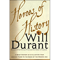 Heroes of History: A Brief History of Civilization from Ancient Times to the Dawn of the Modern Age (English Edition)
