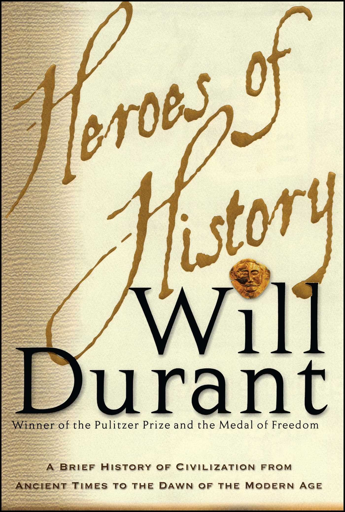 Heroes of History: A Brief History of Civilization from Ancient Times to the  Dawn of the Modern Age: Will Durant: 9780743235945: Amazon.com: Books