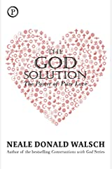 The God Solution: The Power of Pure Love Kindle Edition