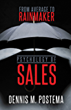 Psychology of Sales : From Average to Rainmaker: Using the Power of Psychology to Increase Sales (English Edition)