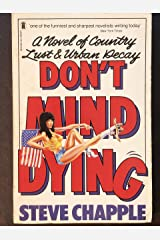 DON'T MIND DYING:: A Novel of Country Lust & Urban Decay Kindle Edition