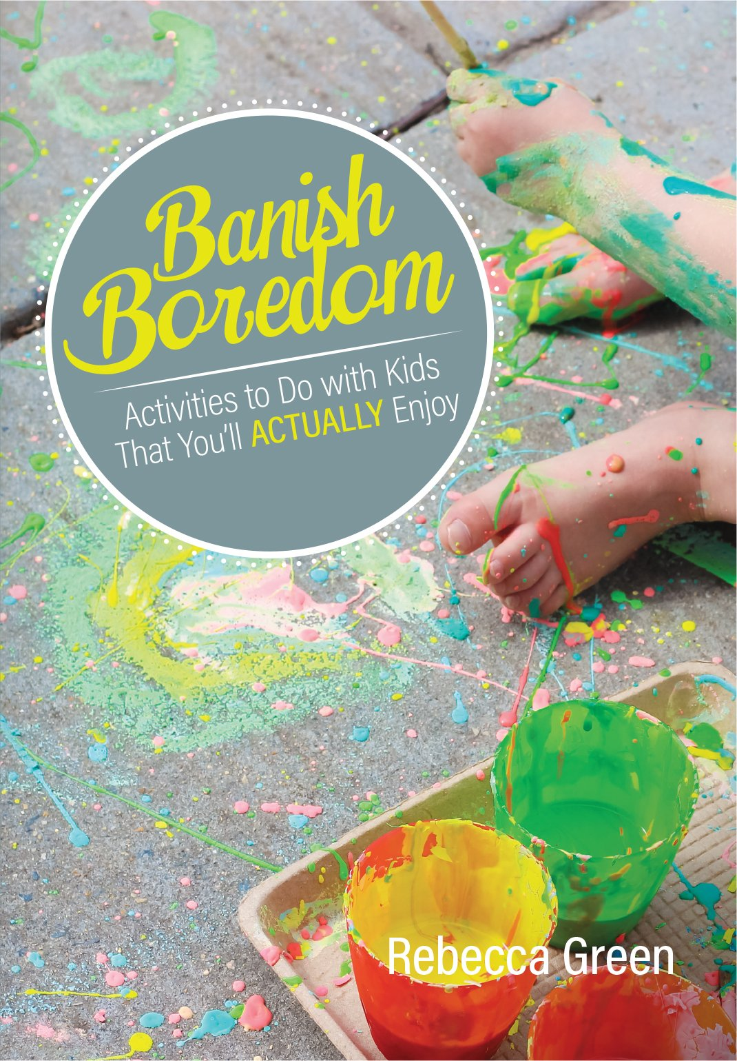 Banish Boredom: Activities to Do with Kids That You'll Actually Enjoy pdf