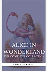 """Alice in Wonderland: The Complete Collection [all 5 books + a lost chapter from """"Through the Looking Glass""""] (Book Center) (The Greatest Fictional Characters of All Time) Kindle Edition"""