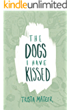 The Dogs I Have Kissed