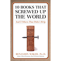 10 Books that Screwed Up the World: And 5 Others That Didn't Help