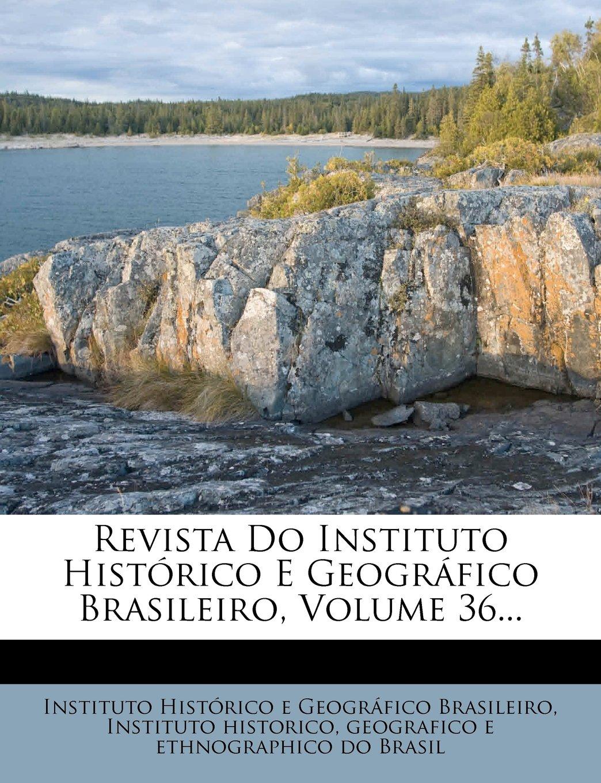 Download Revista Do Instituto Histórico E Geográfico Brasileiro, Volume 36... (Portuguese Edition) ebook