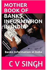 MOTHER BOOK OF BANKS INFORMATION IN INDIA: Banks Information in India Kindle Edition