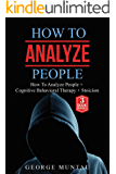 How To Analyze People: A Complete Guide on How To Analyze People, Cognitive Behavioral Therapy and Stoicism - A THREE Book Bundle (CBT, Body Language, Emotions, Philosophy)