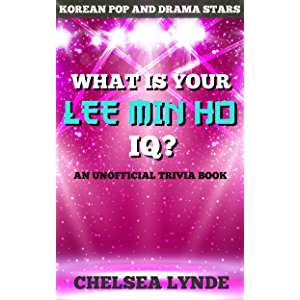 What is Your Lee Min Ho IQ?: An Unofficial Trivia Book (Korean Pop and Drama Stars 1)