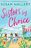 Sisters By Choice: The New Feel Good Romance of 2020 From Multi Million Copy Bestselling Author Susan Mallery.