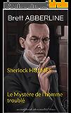 Sherlock HOLMES Le Mystère de l'homme troublé