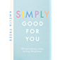 Simply Good For You: 100 quick and easy recipes, bursting with goodness (English Edition)