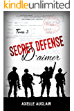 SECRET DÉFENSE d'aimer - Tome 3 (French Edition)