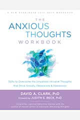 The Anxious Thoughts Workbook: Skills to Overcome the Unwanted Intrusive Thoughts that Drive Anxiety, Obsessions, and Depression (New Harbinger Self-Help Workbook) Kindle Edition