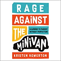 Rage Against the Minivan: Learning to Parent Without Perfection
