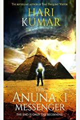 The Anunnaki Messenger: The End is Only the Beginning (The Advaita Chronicles Book 1) Kindle Edition